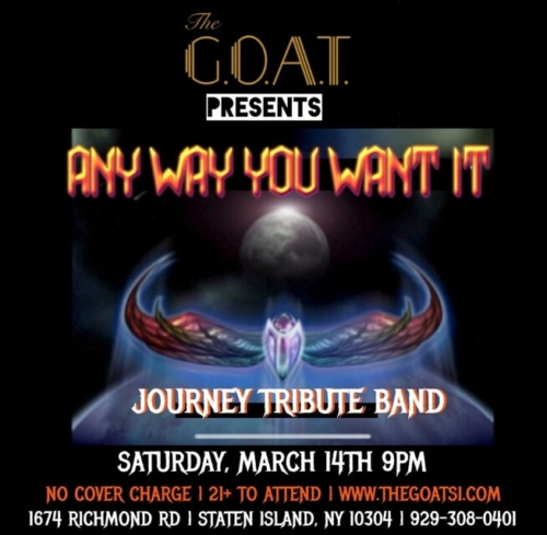ANY WAY YOU WANT IT<BR>JOURNEY TRIBUTE BAND<BR><BR>SATURDAY, MARCH 14TH, 2020<BR><BR>NO COVER CHARGE!<BR>21+ TO ATTEND<BR>STARTS AT 9 PM