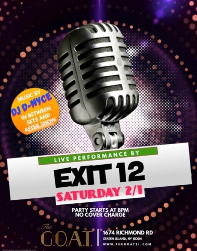 LIVE PERFORMANCE BY EXIT 12<BR>MUSIC BY DJ D-NYCE IN BETWEEN<BR>SETS AND AFTER SHOW<BR><BR>SATURDAY, FEBRUARY 1ST, 2020<BR><BR>NO COVER CHARGE<BR><BR>PARTY STARTS AT 8 PM