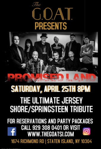 PROMISED LAND<BR>THE ULTIMATE JERSEY SHORE/SPRINGSTEEN TRIBUTE<BR><BR>SATURDAY, APRIL 25TH, 2020<BR><BR>FOR RESERVATIONS<BR>AND PARTY PACKAGES<BR>CALL 929-308-0401<BR><BR>STARTS AT 8 PM
